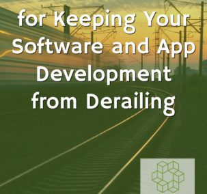 Proven Methods for Keeping Your Software and App Development from Derailing